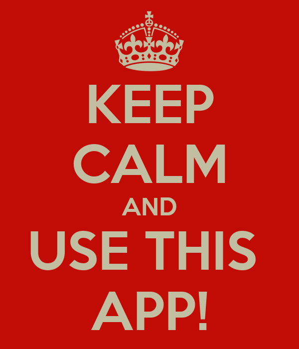 KEEP CALM AND USE THIS  APP!