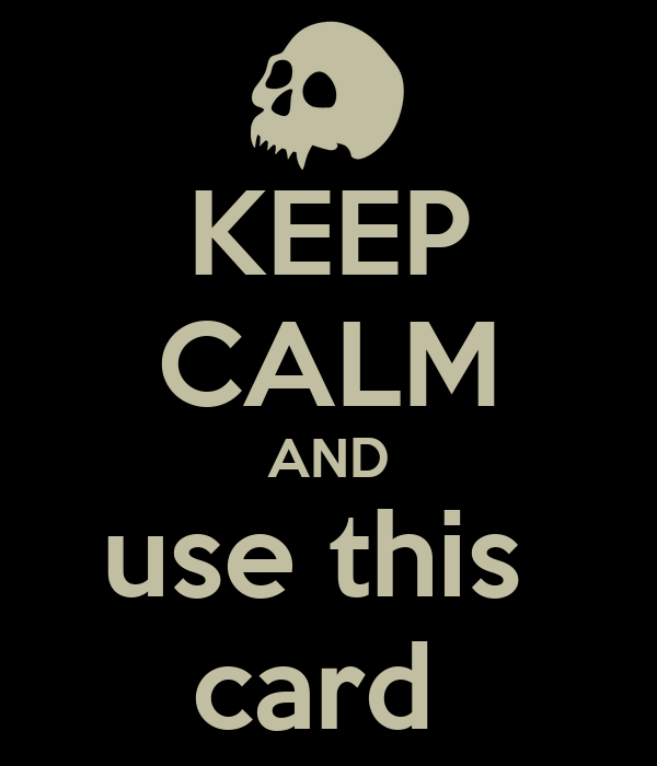 KEEP CALM AND use this  card