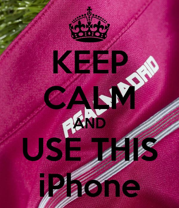 KEEP CALM AND USE THIS iPhone