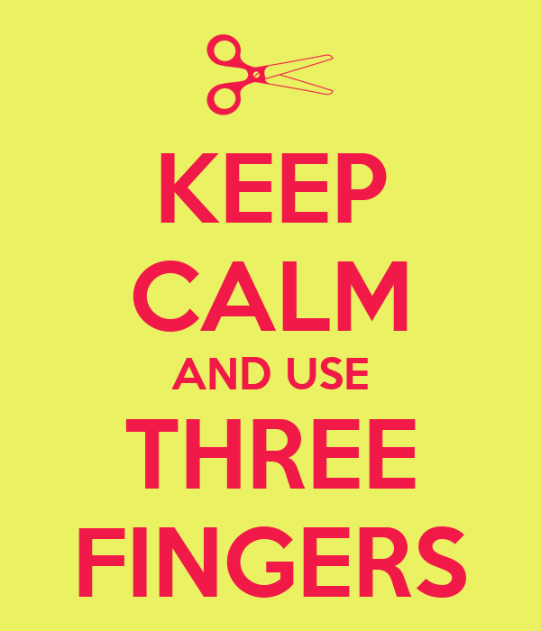 KEEP CALM AND USE THREE FINGERS