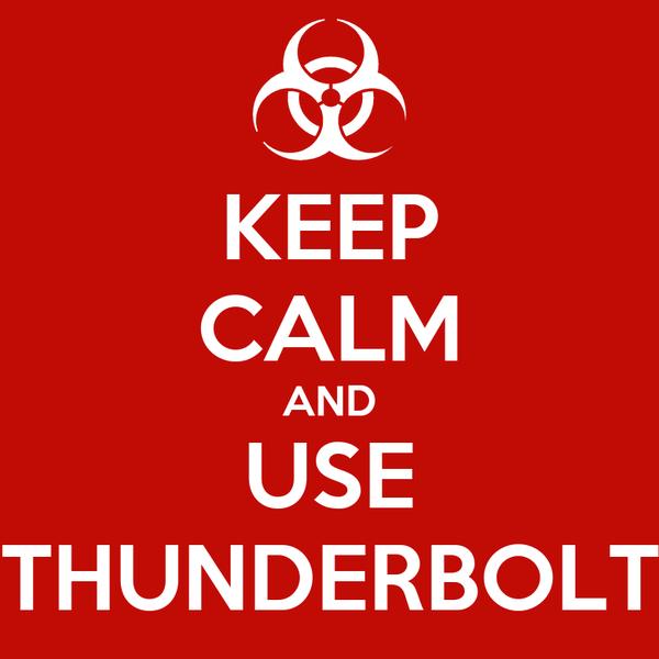 KEEP CALM AND USE THUNDERBOLT