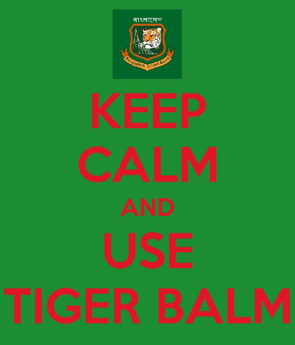 KEEP CALM AND USE TIGER BALM
