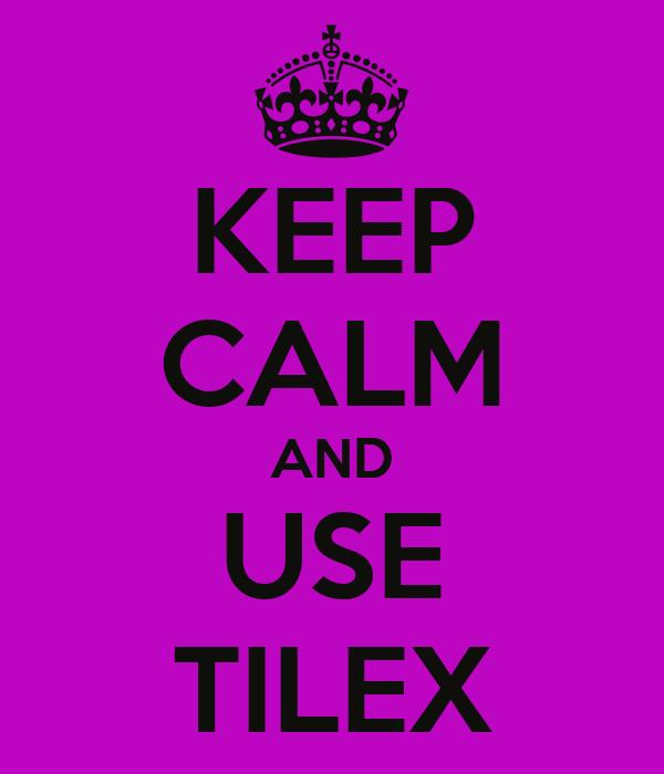 KEEP CALM AND USE TILEX