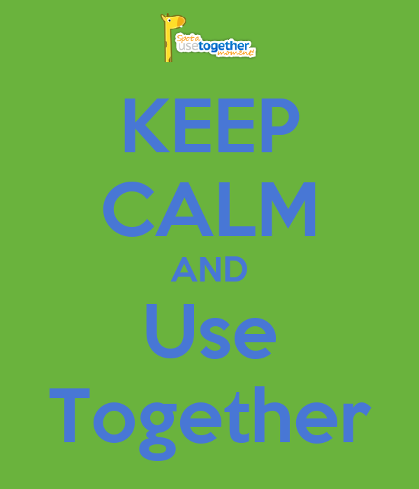 KEEP CALM AND Use Together