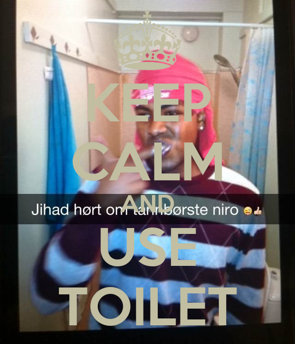 KEEP CALM AND USE TOILET