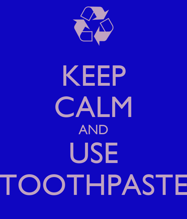 KEEP CALM AND USE TOOTHPASTE