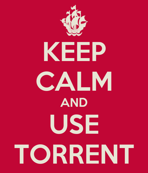 KEEP CALM AND USE TORRENT