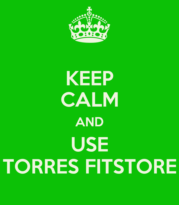 KEEP CALM AND USE TORRES FITSTORE