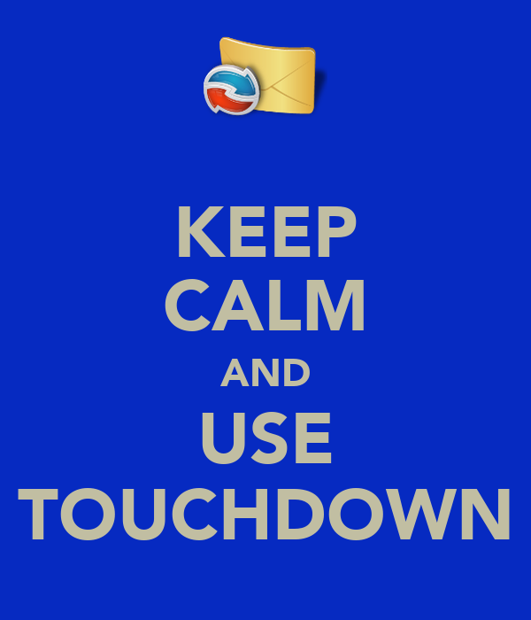 KEEP CALM AND USE TOUCHDOWN