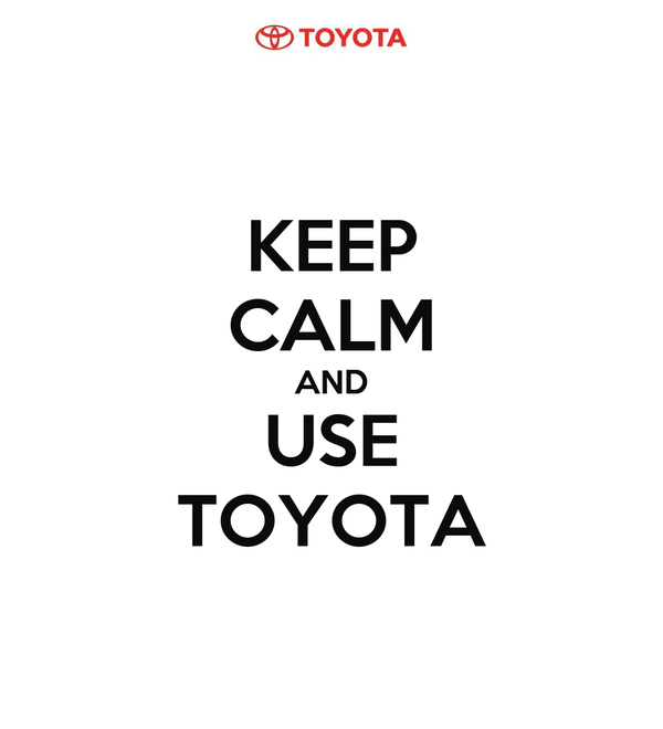 KEEP CALM AND USE TOYOTA