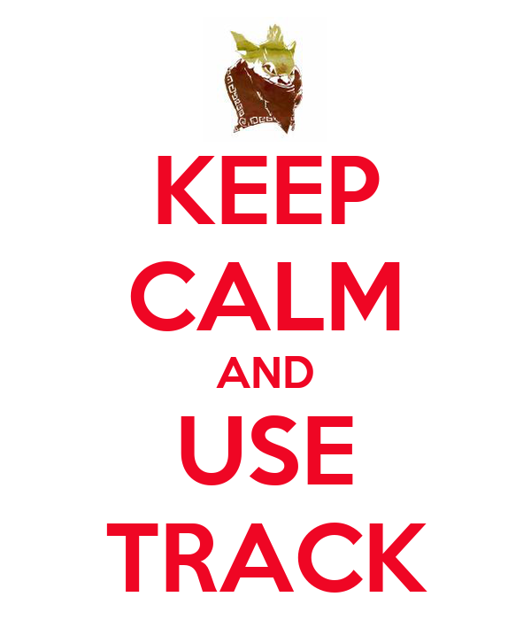 KEEP CALM AND USE TRACK