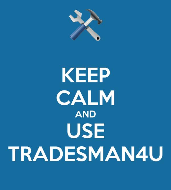 KEEP CALM AND USE TRADESMAN4U