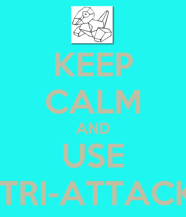 KEEP CALM AND USE  TRI-ATTACK