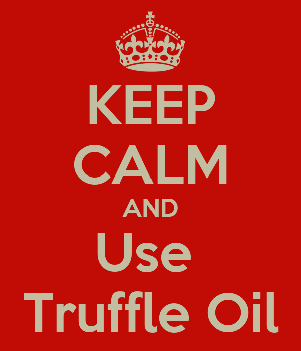 KEEP CALM AND Use  Truffle Oil