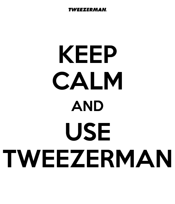 KEEP CALM AND USE TWEEZERMAN