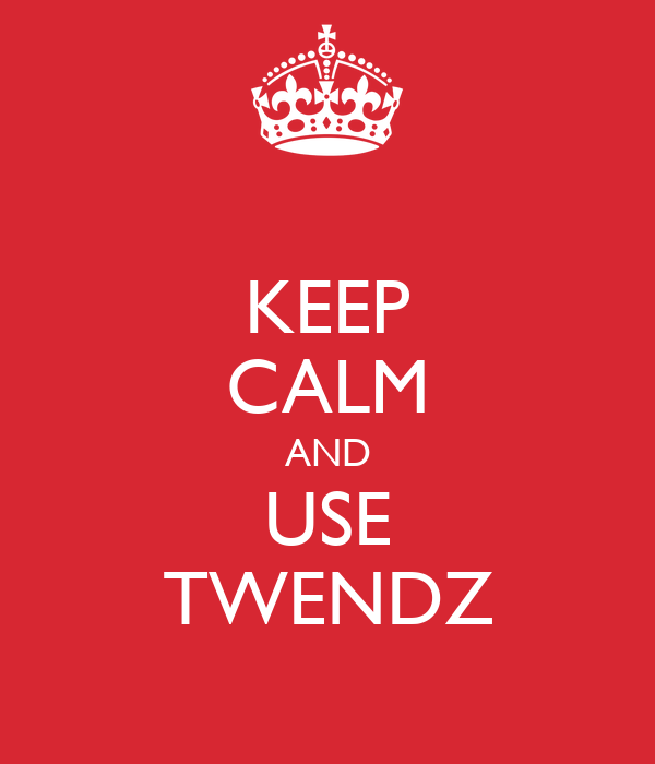 KEEP CALM AND USE TWENDZ