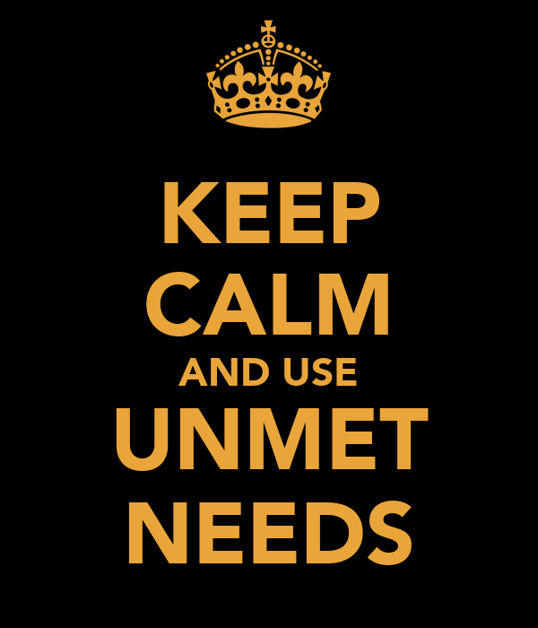 KEEP CALM AND USE UNMET NEEDS