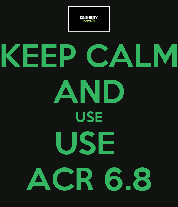 KEEP CALM AND USE USE  ACR 6.8