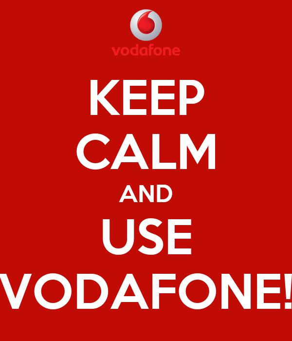 KEEP CALM AND USE VODAFONE!
