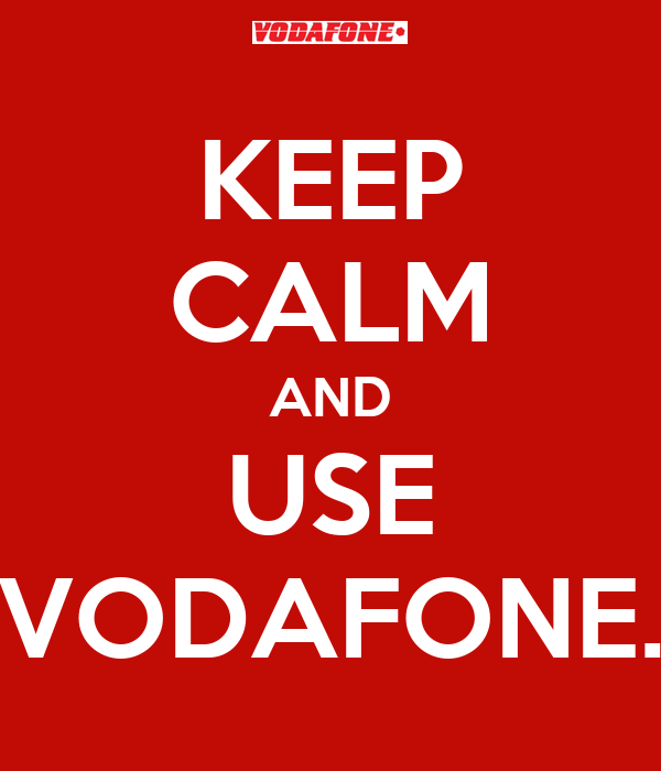 KEEP CALM AND USE VODAFONE.