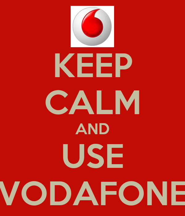 KEEP CALM AND USE VODAFONE