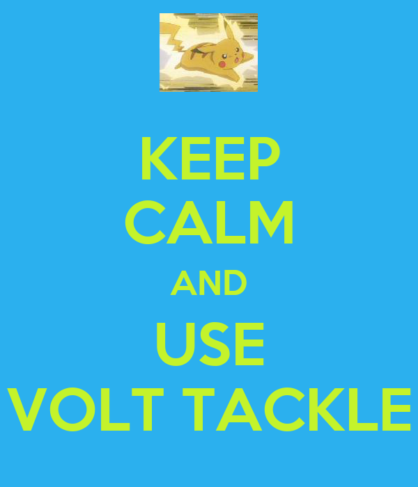 KEEP CALM AND USE VOLT TACKLE