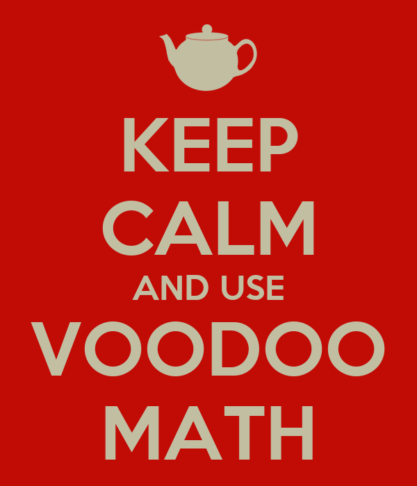 KEEP CALM AND USE VOODOO MATH