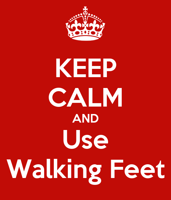 KEEP CALM AND Use Walking Feet