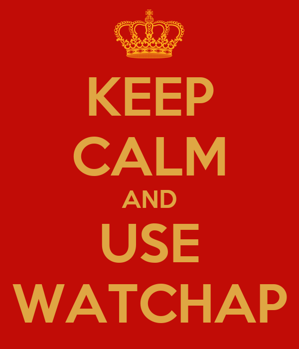 KEEP CALM AND USE WATCHAP