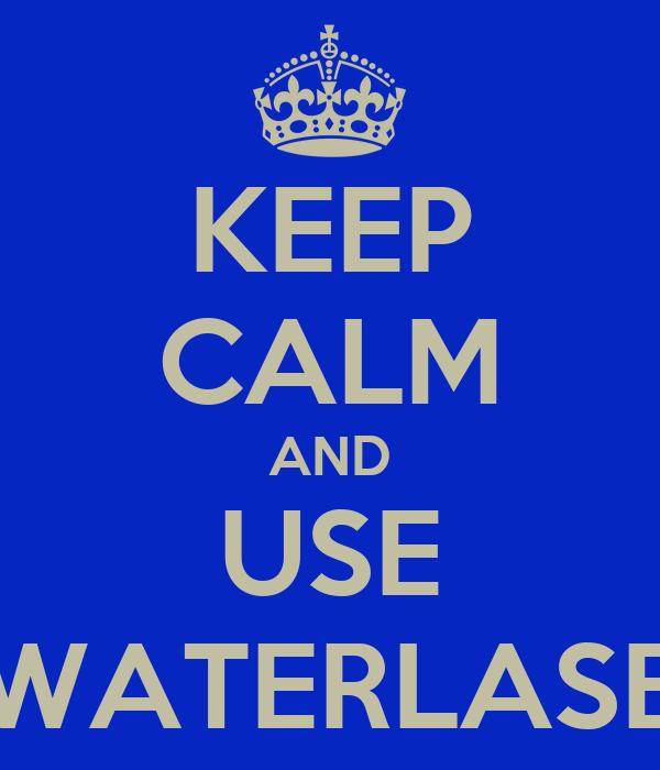KEEP CALM AND USE WATERLASE