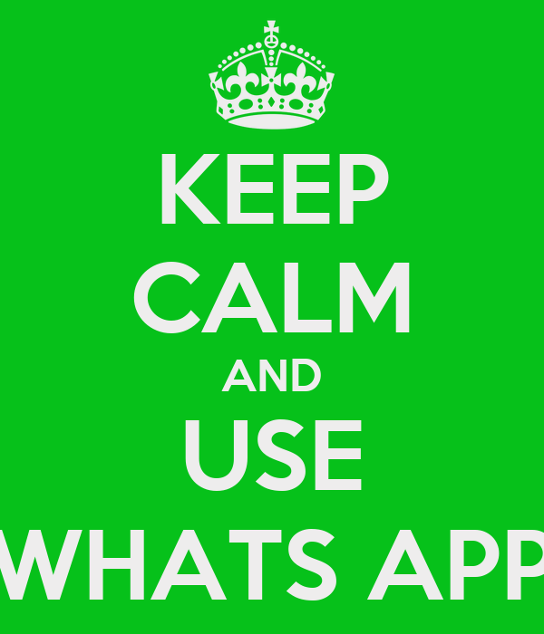 KEEP CALM AND USE WHATS APP