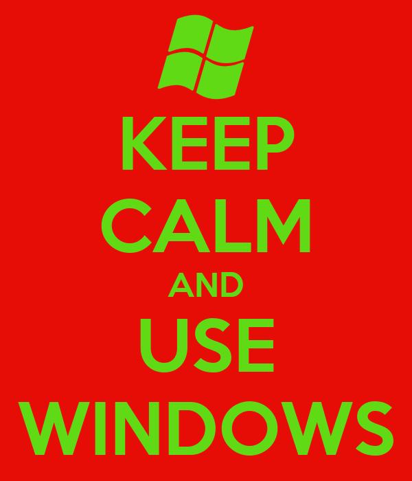 KEEP CALM AND USE WINDOWS