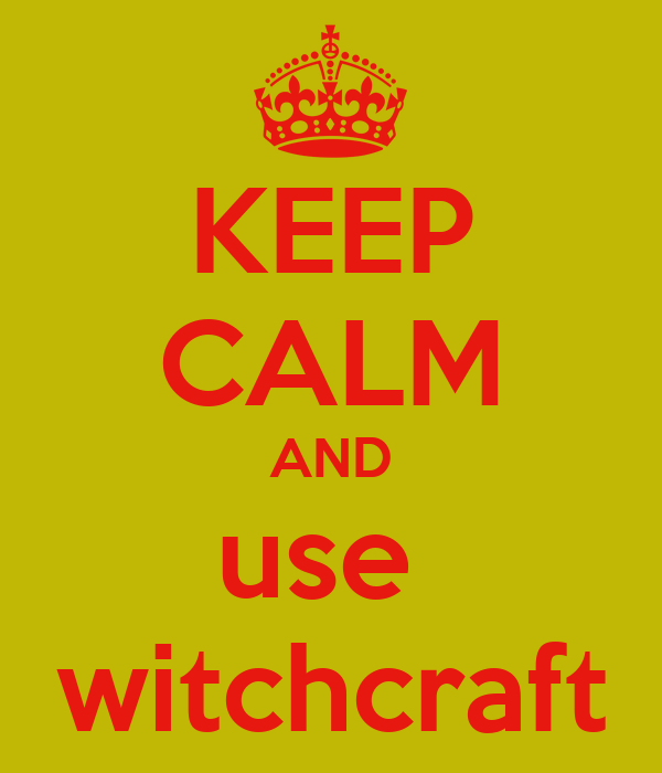 KEEP CALM AND use  witchcraft