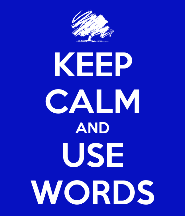 KEEP CALM AND USE WORDS
