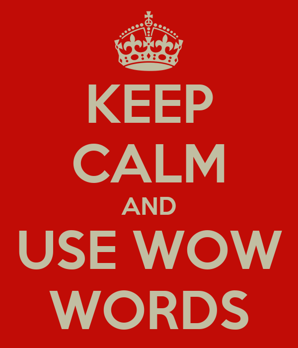 KEEP CALM AND USE WOW WORDS