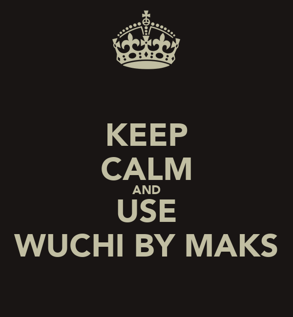 KEEP CALM AND USE WUCHI BY MAKS