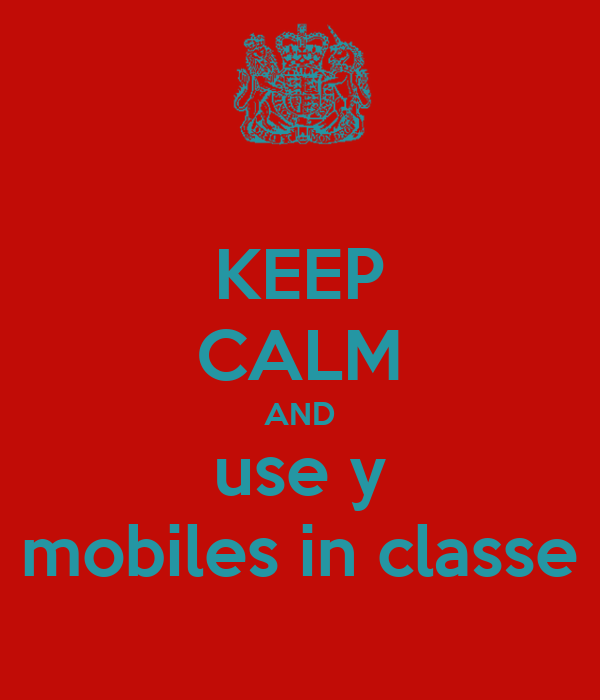 KEEP CALM AND use y mobiles in classe