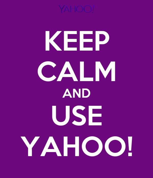 KEEP CALM AND USE YAHOO!
