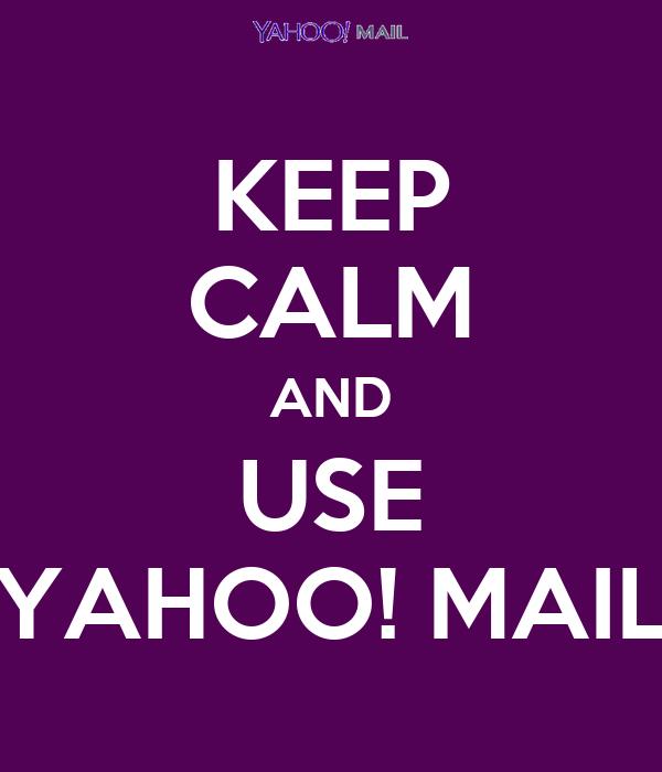 KEEP CALM AND USE YAHOO! MAIL