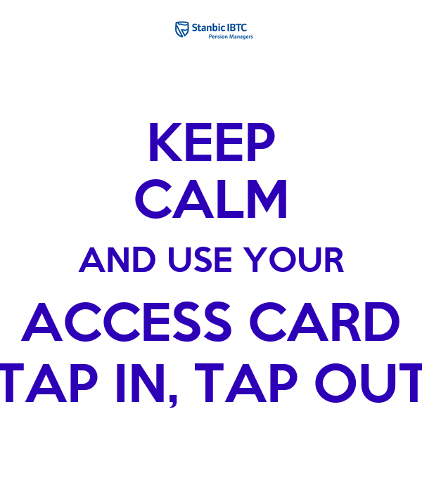 KEEP CALM AND USE YOUR ACCESS CARD TAP IN, TAP OUT