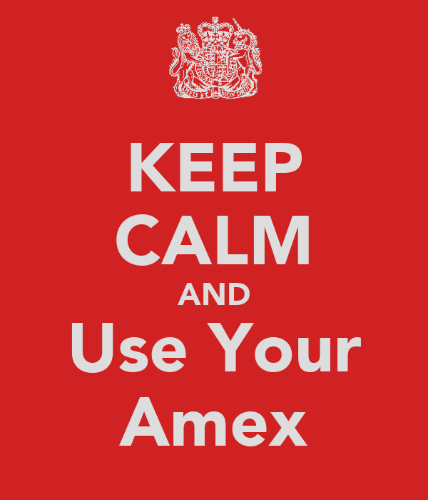 KEEP CALM AND Use Your Amex
