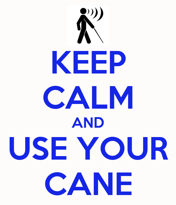 KEEP CALM AND USE YOUR CANE