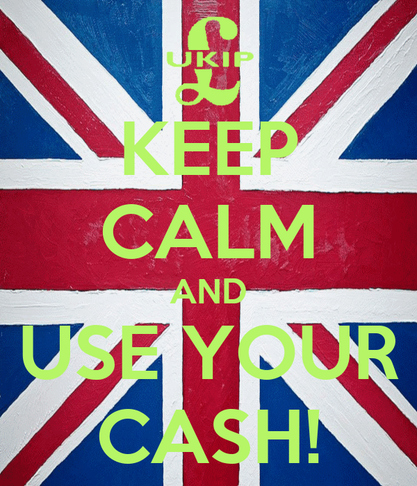 KEEP CALM AND USE YOUR CASH!