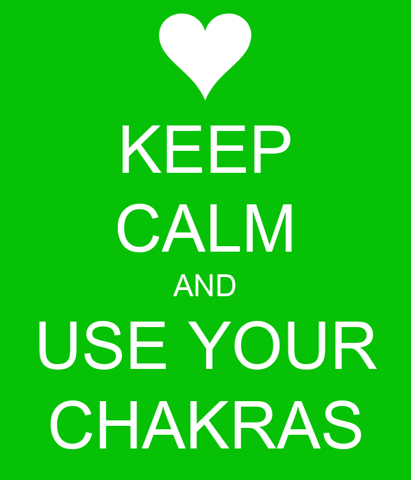 KEEP CALM AND USE YOUR CHAKRAS