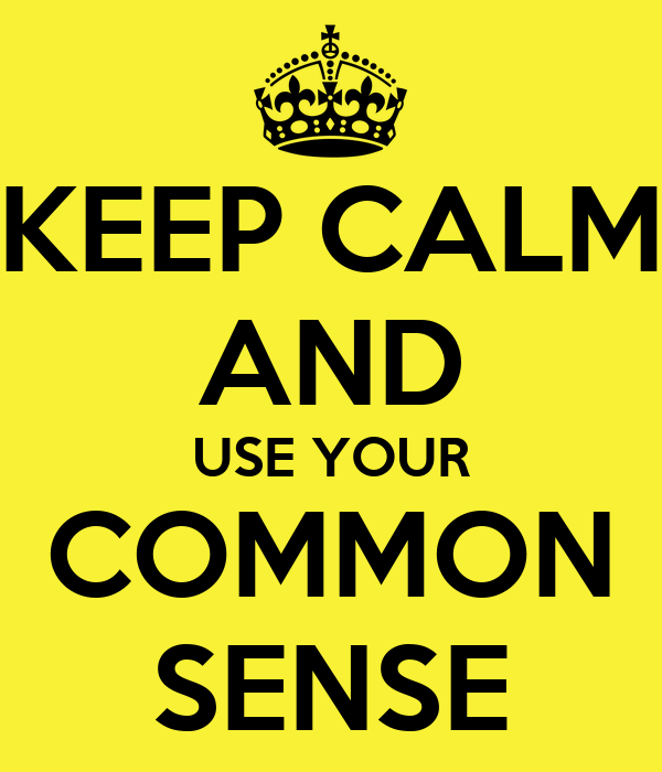 KEEP CALM AND USE YOUR COMMON SENSE
