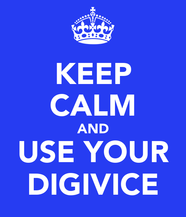 KEEP CALM AND USE YOUR DIGIVICE