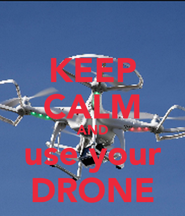 KEEP CALM AND use your DRONE