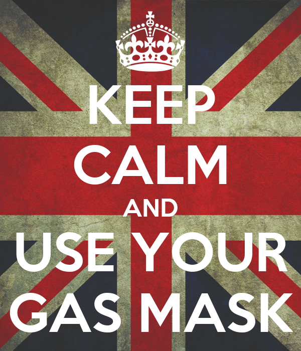 KEEP CALM AND USE YOUR GAS MASK