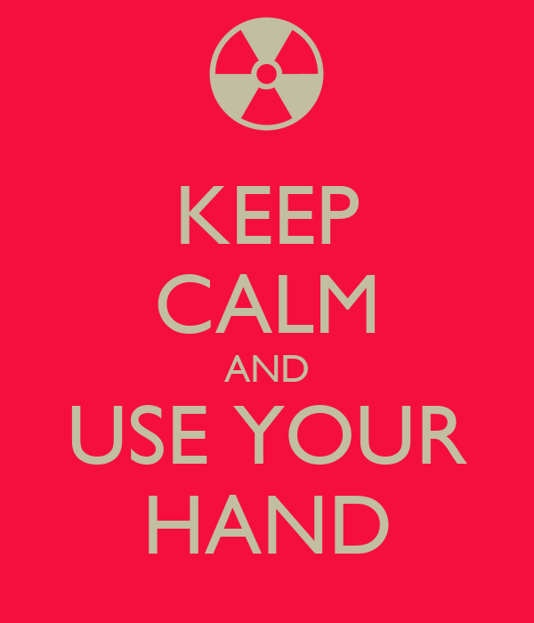 KEEP CALM AND USE YOUR HAND