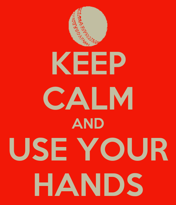 KEEP CALM AND USE YOUR HANDS